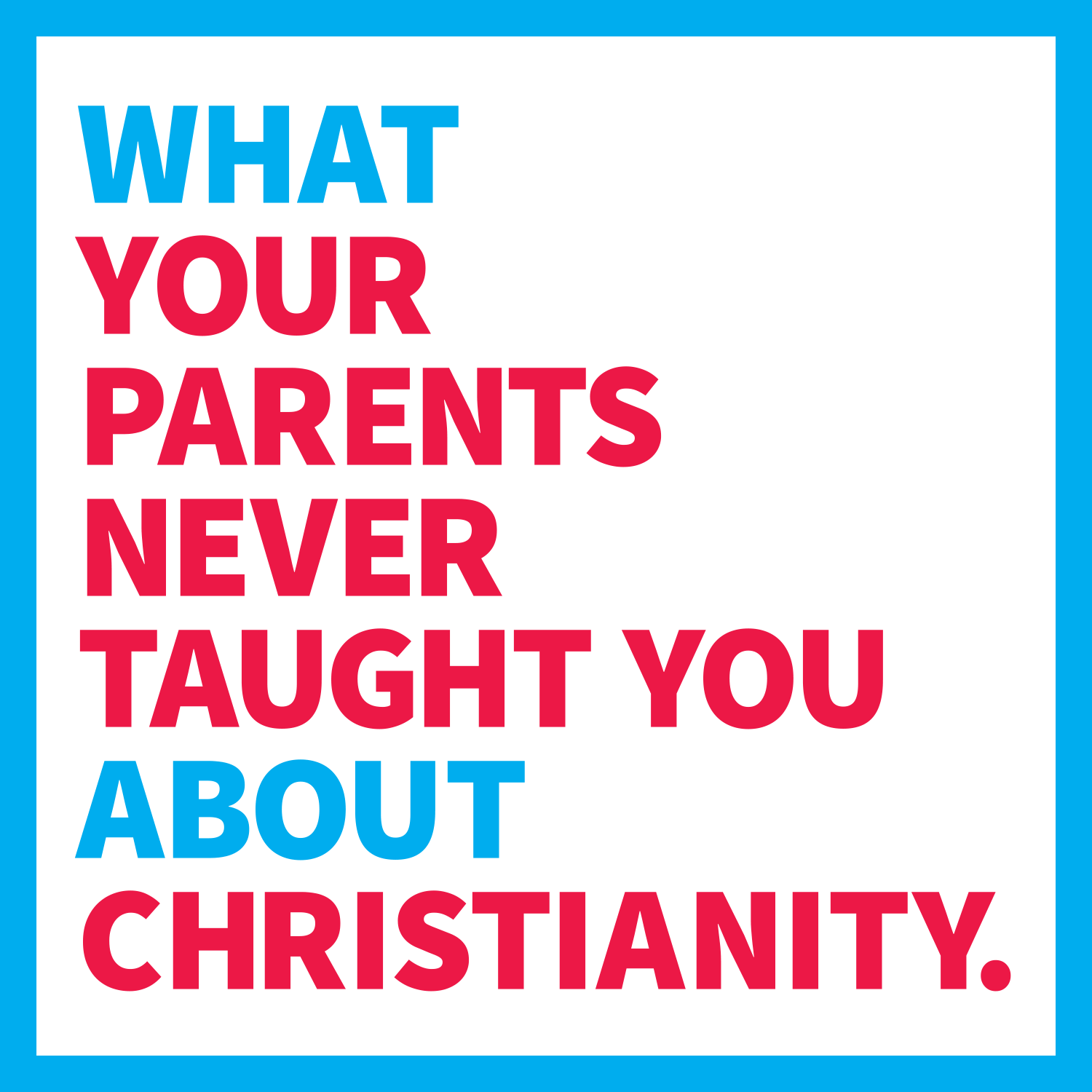 What Your Parents Never Taught You About Christianity